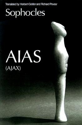 Aias(Ajax) By Sophocles/ Pevear, Richard (TRN)/ Golder, Herbert (TRN)
