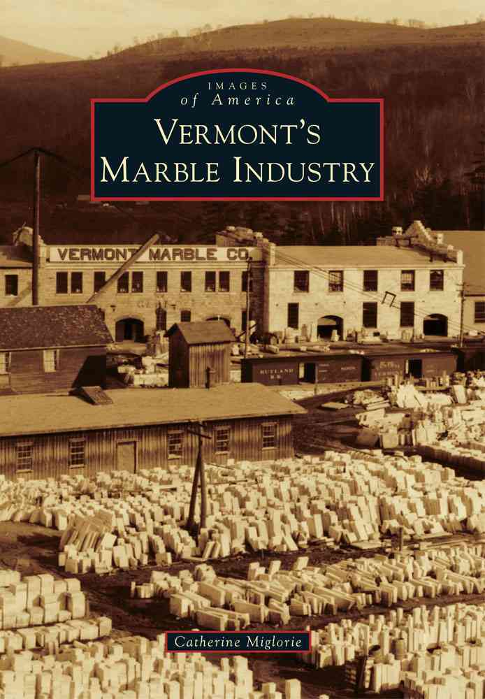 Vermont's Marble Industry By Miglorie, Catherine